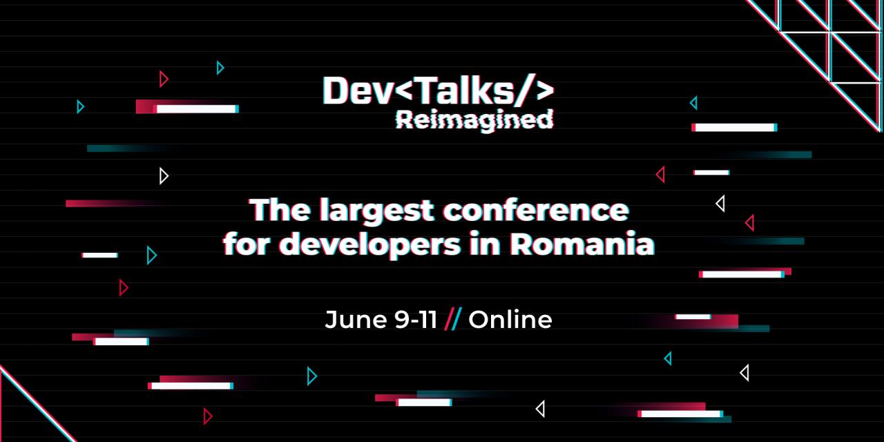 Între 9-11 iunie se desfășoară DevTalks Reimagined – cea mai mare expo-conferință online din România